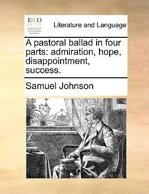 A Pastoral Ballad in Four Parts - Admiration, Hope, Disappointment, Success (Paperback): Samuel Johnson