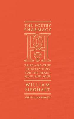 The Poetry Pharmacy - Tried-and-True Prescriptions for the Heart, Mind and Soul (Hardcover): William Sieghart
