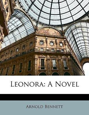 Leonora - A Novel (Paperback): Arnold Bennett