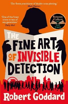 The Fine Art Of Invisible Detection (Paperback): Robert Goddard
