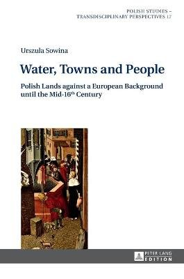 Water, Towns and People - Polish Lands against a European Background until the Mid-16th Century (Hardcover, New edition):...