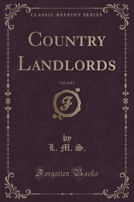 Country Landlords, Vol. 3 of 3 (Classic Reprint) (Paperback): Lms
