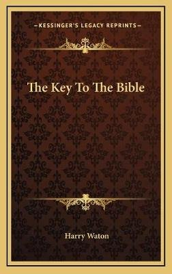 The Key to the Bible (Hardcover): Harry Waton