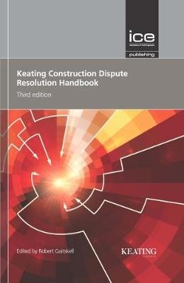 Keating Construction Dispute Resolution Handbook, Third edition (Hardcover, 3rd New edition): Robert Gaitskell QC