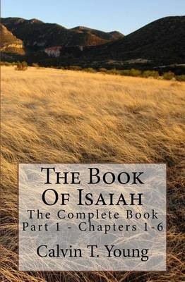 The Book of Isaiah - The Complete Book - Part 1 - Chapters 1-6 (Paperback): Calvin T Young