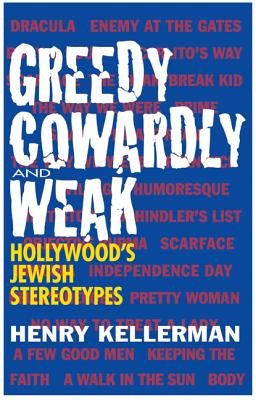 Greedy, Cowardly, And Weak - Hollywood's Jewish Stereotypes (Paperback): Henry Kellerman