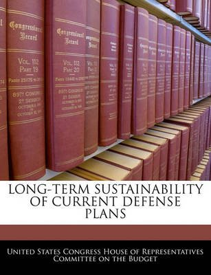 Long-Term Sustainability of Current Defense Plans (Paperback): United States Congress House of Represen