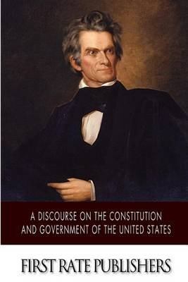 A Discourse on the Constitution and Government of the United States (Paperback): John C. Calhoun