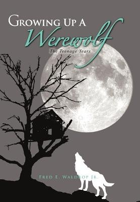 Growing Up a Werewolf - The Teenage Years (Hardcover): Fred E. Waldrop Jr