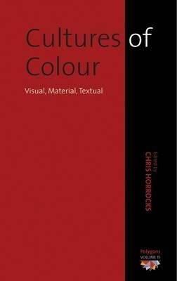 Cultures of Colour - Visual, Material, Textual (Hardcover, New): Chris Horrocks