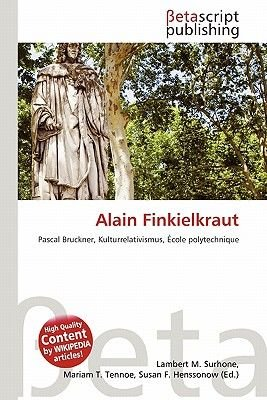 Alain Finkielkraut (English, German, Paperback): Lambert M. Surhone, Mariam T. Tennoe, Susan F. Henssonow
