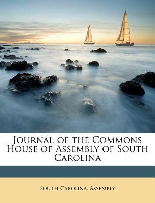Journal of the Commons House of Assembly of South Carolina (Paperback): South Carolina Assembly