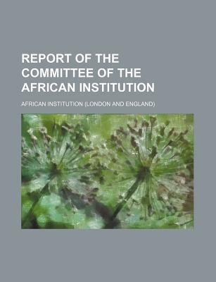 Report of the Committee of the African Institution Volume 6 (Paperback): African Institution