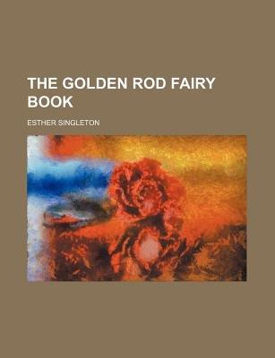 The Golden Rod Fairy Book (Paperback): Esther Singleton