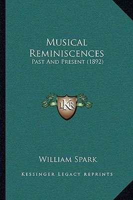Musical Reminiscences - Past and Present (1892) (Paperback): William Spark