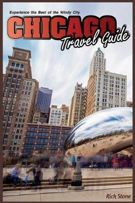 Chicago Travel Guide - Experience the Best of the Windy City (Paperback): Rick Stone