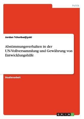Abstimmungsverhalten in Der Un-Vollversammlung Und Gewahrung Von Entwicklungshilfe (German, Paperback): Jordan Tchorbadjiyski