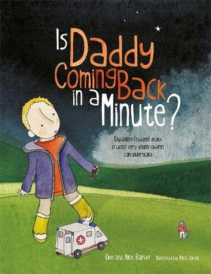 Is Daddy Coming Back in a Minute? - Explaining (Sudden) Death in Words Very Young Children Can Understand (Paperback): Elke...