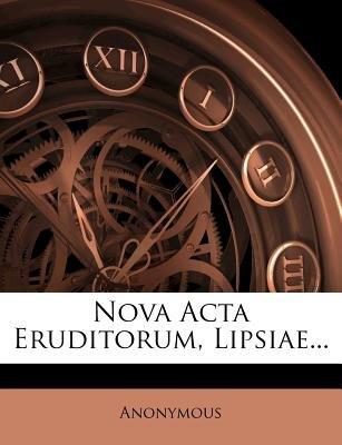 Nova ACTA Eruditorum, Lipsiae... (Latin, Paperback): Anonymous