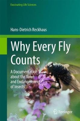 Why Every Fly Counts - A Documentation about the Value and Endangerment of Insects (Hardcover, 1st ed. 2017): Hans-Dietrich...