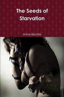 The Seeds of Starvation (Paperback): Anne Beattie