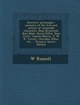 Eccentric Personages - Memoirs of the Lives and Actions of Remarable Characters, Beau Brummell, Beau Nash, Daniel Defoe, Dean...