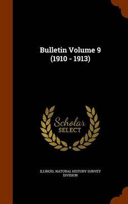 Bulletin Volume 9 (1910 - 1913) (Hardcover): Illinois Natural History Survey Divisio