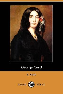 George Sand (Dodo Press) (English, French, Paperback): E. Caro
