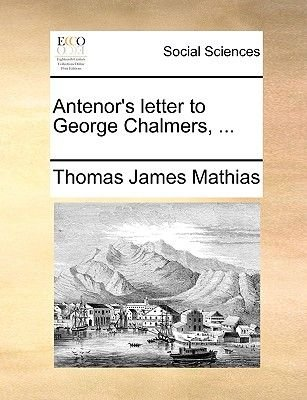 Antenor's Letter to George Chalmers, ... (Paperback): Thomas James Mathias