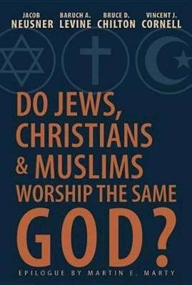 Do Jews, Christians and Muslims Worship the Same God? (Electronic book text): Vincent J. Cornell