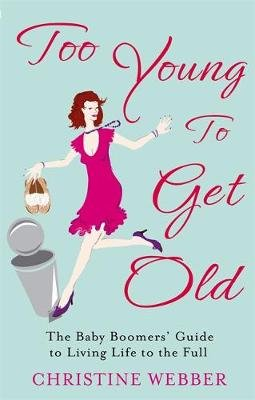 Too Young To Get Old - The baby boomers' guide to living life to the full (Paperback, Digital original): Christine Webber