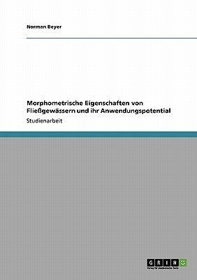 Morphometrische Eigenschaften Von Fliegewassern Und Ihr Anwendungspotential (German, Paperback): Norman Beyer