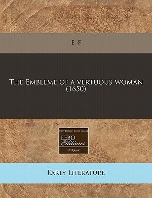 The Embleme of a Vertuous Woman (1650) (Paperback): Ef