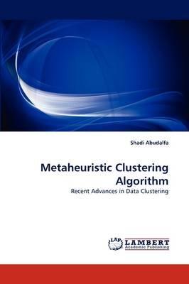 Metaheuristic Clustering Algorithm (Paperback): Shadi Abudalfa