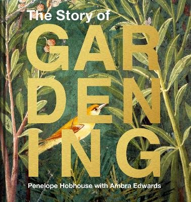 The Story Of Gardening - A Cultural History Of Famous Gardens From Around The World (Hardcover, New Edition): Penelope Hobhouse