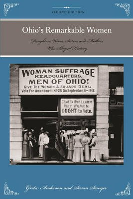 Ohio's Remarkable Women - Daughters, Wives, Sisters, and Mothers Who Shaped History (Paperback, 2nd Edition): Greta...