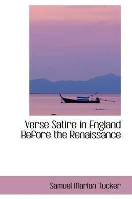 Verse Satire in England Before the Renaissance (Paperback): Samuel Marion Tucker