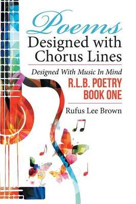 Poems Designed with Chorus Lines - Designed with Music in Mind (Paperback): Rufus Lee Brown