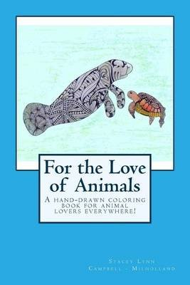 For the Love of Animals (Paperback): Stacey Lynn Campbell Milholland
