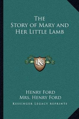 The Story of Mary and Her Little Lamb the Story of Mary and Her Little Lamb (Paperback): Henry Ford, Mrs Henry Ford