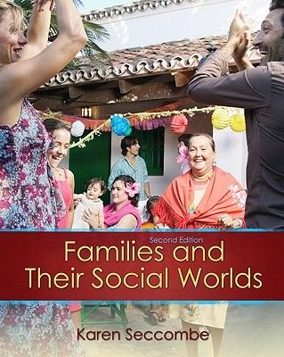 Families and Their Social Worlds (Paperback, 2nd Revised edition): Karen Seccombe
