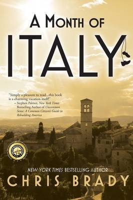 A Month of Italy Rediscovering the Art of Vacation (Paperback): Chris Brady