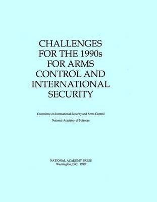 Challenges for the 1990s for Arms Control and International Security (Paperback): National Academy of Sciences, Policy and...