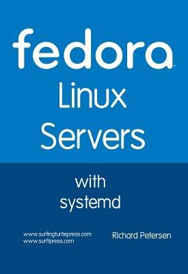 Fedora Linux Servers with Systemd (Electronic book text): Richard Leland Petersen