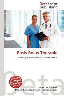 Basis-Bolus-Therapie (German, Paperback): Lambert M. Surhone, Mariam T. Tennoe, Susan F. Henssonow
