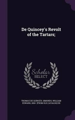 de Quincey's Revolt of the Tartars; (Hardcover): Thomas De Quincey
