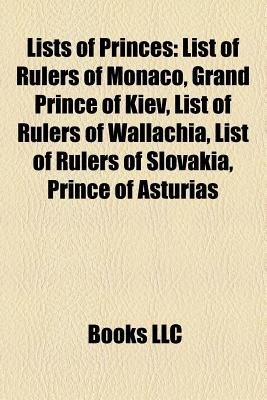 Lists of Princes - Prince of Wales, List of Rulers of Monaco, Grand Prince of Kiev, List of Rulers of Wallachia, List of Rulers...