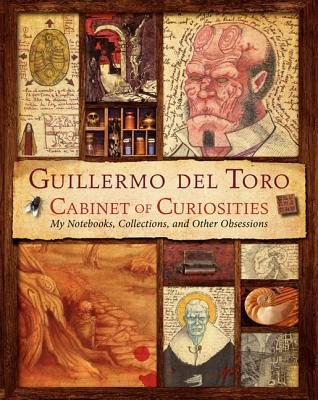 Guillermo del Toro's Cabinet of Curiosities - My Notebooks, Collections, and Other Obsessions (Hardcover): Guillermo Del...