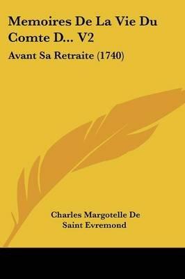 Memoires de La Vie Du Comte D... V2 - Avant Sa Retraite (1740) (English, French, Paperback): Charles Margotelle De...