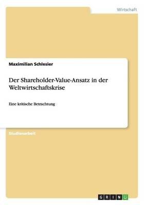Der Shareholder-Value-Ansatz in Der Weltwirtschaftskrise (German, Paperback): Maximilian Schlesier